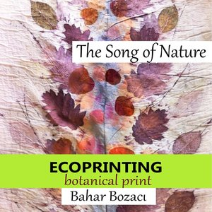 The Song of Nature, Ecoprinting, Botanical print (Engelstalig)